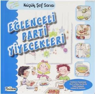Eğlenceli Parti Yiyecekleri - Küçük Şef Serisi