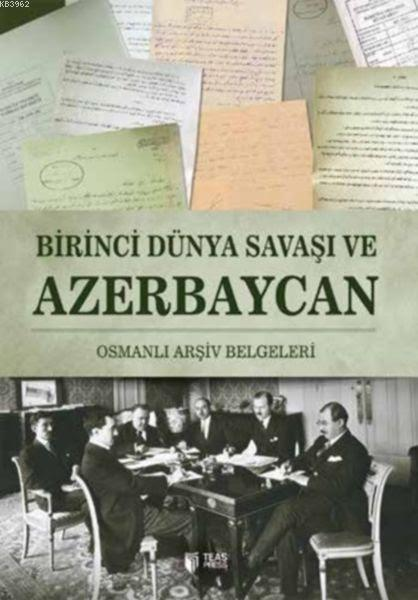 Birinci Dünya Savaşı ve Azerbaycan; Osmanlı Arşiv Belgeleri