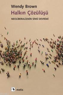 Halkın Çözülüşü; Neoliberalizmin Sinsi Devrimi