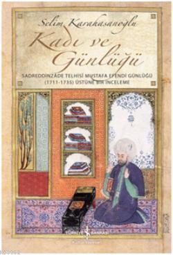 Kadı ve Günlüğü; Sadreddinzade Telhisi Mustafa Efendi Günlüğü