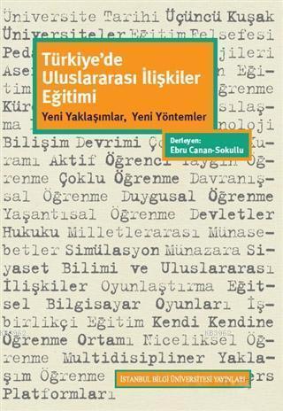 Türkiye'de Uluslararası İlişkiler Eğitimi; Yeni Yaklaşımlar, Yeni Yöntemler