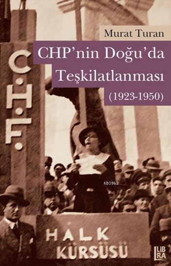 CHP'nin Doğuda Teşkilatlanması (1923-1950)