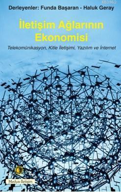 İletişim Ağlarının Ekonomisi; Telekomünikasyon, Kitle İletişimi, Yazılım ve İnternet