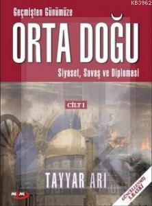 Geçmişten Günümüze Orta Doğu CİLT 1; Siyaset, Savaş ve Diplomasi