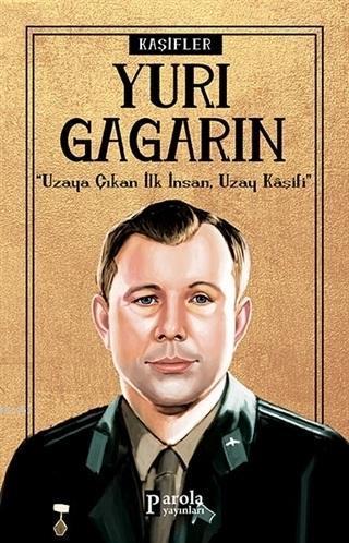 Yuri Gagarin - Kaşifler; Uzaya Giden İlk İnsan, Uzay Kaşifi