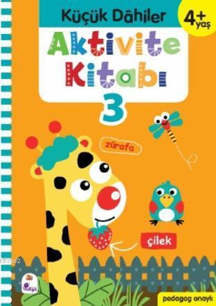 Küçük Dahiler Aktivite Kitabı 3 - 4+ Yaş; Pedagog Onaylı