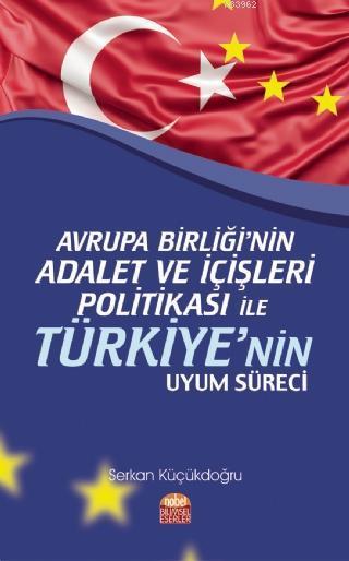 Avrupa Birliği'nin Adalet ve İçişleri Politikası ile Türkiye'nin Uyum Süreci