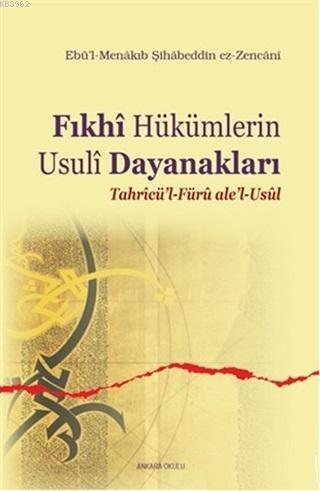 Fıkhi Hükümlerin Usuli Dayanakları; Tahricü'l-Füru ale'l-Usul