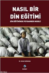 Nasıl Bir Din Eğitimi; Din Eğitiminde Peygamber Modeli