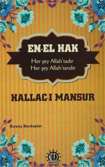 En-El Hak; Her şey Allah'tadır, Her şey Allah'tandır Hallac-ı Mansur