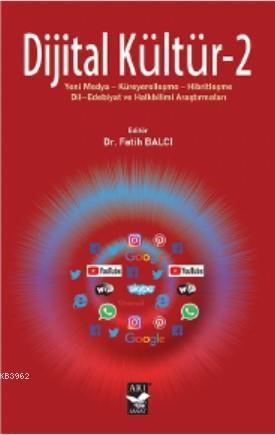 Dijital Kültür - 2; Yeni Medya-Küreyerelleşme-Hibritleşme- Dil-Edebiyat ve Halkbilimi Araştırmaları