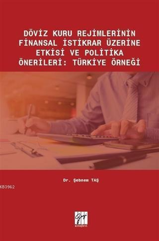 Döviz Kuru Rejimlerinin Finansal İstikrar Üzerine Etkisi ve Politika Önerileri; Türkiye Örneği
