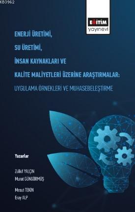 Enerji Üretimi, Su Üretimi, İnsan Kaynakları ve Kalite Maliyetleri Üzerine Araştırmalar; Uygulama Örnekleri ve Muhasebeleştirme