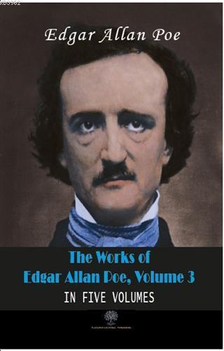 The Works Of Edgar Allan Poe, Volume 3 In Five Volumes