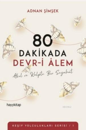 80 Dakikada Devr-i Âlem; Akıl ve Kalpte Bir Seyahat