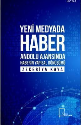 Yeni Medyada Haber; Anadolu Ajansında Haberin Yapısal Dönüşümü