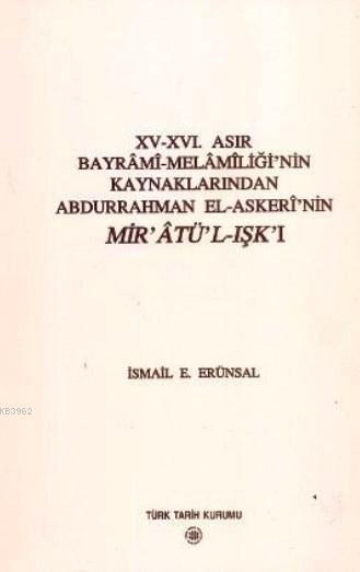 15 - 16. Asır Bayrami - Melamiliği'nin Kaynaklarından Abdurrahman El - Askeri'nin Mir'atü'l - Işk'ı