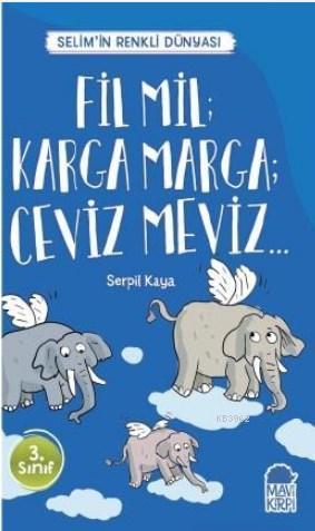 Fil Mil Karga Marga Ceviz Meviz - Selim'in Renkli dünyası / 3 Sınıf Okuma Kitabı