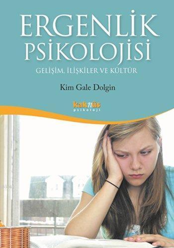 Ergenlik Psikolojisi; Gelişim, İlişkiler ve Kültür