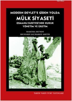 Modern Devlete Giden Yolda Mülk Siyaseti; Osmanlı Suriyesinde Hukuk Yönetim ve Üretim