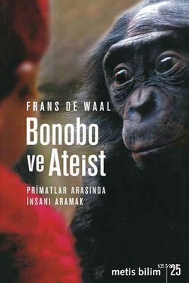 Bonobo ve Ateist; Primatlar Arasında İnsanı Aramak