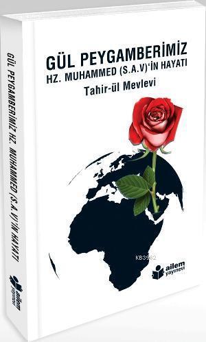 Gül Peygamberimiz; Hz. Muhammed (S.A.V)'in Hayatı