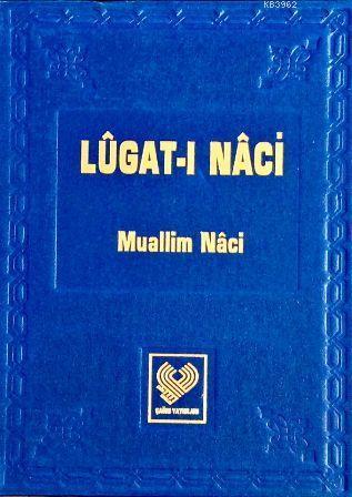 LÛGAT-I NÂCİ; Osmanlı Türkçesi Tıpkıbasım (ciltli, ipek şamua kağıt)