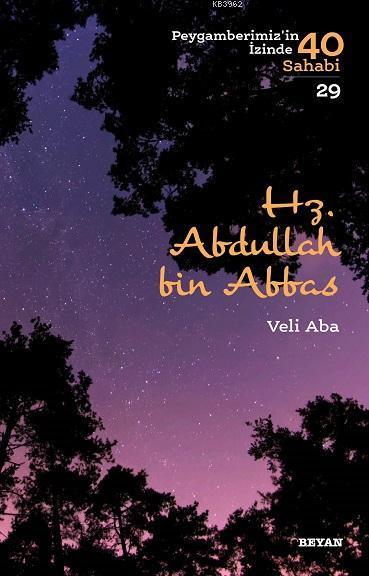 Hz.  Abdullah bin Abbas; Peygamberimiz'in İzinde 40 Sahabi/29