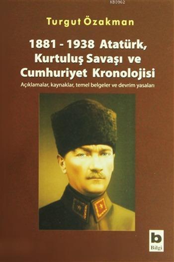 1881-1938 Atatürk, Kurtuluş Savaşı ve Cumhuriyet Kronolojisi