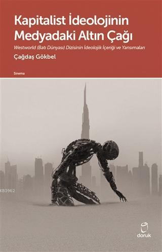 Kapitalist İdeolojinin Medyadaki Altın Çağı; Westworld (Batı Dünyası) Dizisinin İdeolojik İçeriği ve Yansımaları