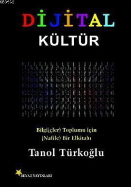 Dijital Kültür; (Bilgi(çler) Toplumu İçin (Nafile) Bir El Kitabı)