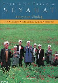 İran'a ve Turan'a Seyahat; İran - Kafkasya - Türk Cumhuriyetleri - Balkanlar