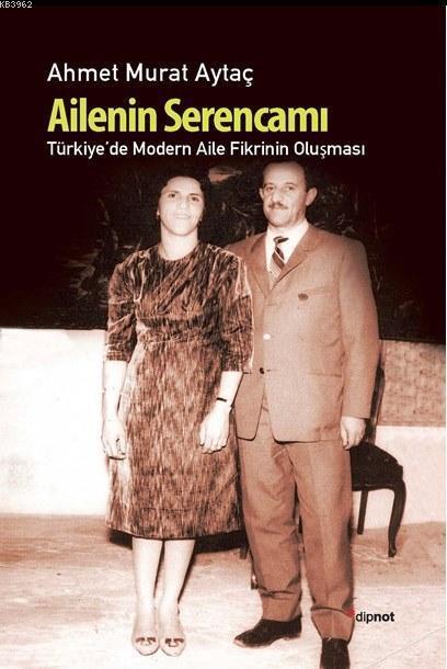 Ailenin Serencamı; Türkiye'de Modern Aile Fikrinin Oluşması