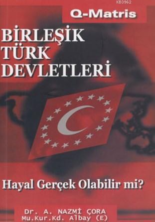 Birleşik Türk Devletleri Hayal Gerçek Olabilir mi?