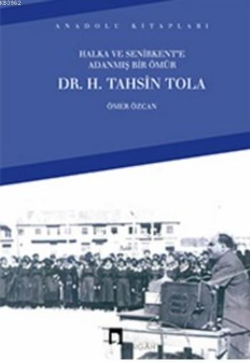 Halka ve Senirkent'e Adanmış Bir Ömür; Dr. H. Tahsin Tola