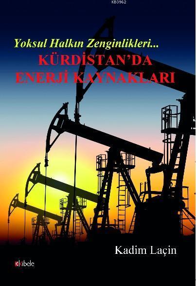 Yoksul Halkın Zenginlikleri Kürdistan'da Enerji Kaynakları