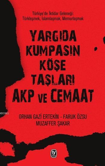 Yargıda Kumpasın Köşe Taşları AKP ve Cemaat; Türkiye'de İktidar Geleneği: Türkleşmek, İslamlaşmak, Memurlaşmak