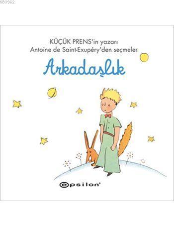Küçük Prens Serisi - Arkadaşlık (Ciltli); Antoine de Saint- Exupery'den Seçmeler