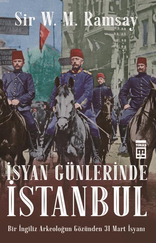 İsyan Günlerinde İstanbul; Bir İngiliz Arkeoloğun Gözünden 31 Mart İsyanı