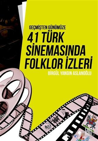 Geçmişten Günümüze 41 Türk Sinemasında Folklor İzleri