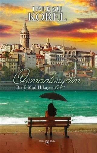 Osmanlısıydım; Bir E-mail Hikayesi