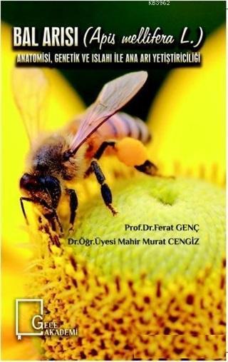 Bal Arısı; Anatomisi Genetik ve Islahı ile Ana Arı Yetiştiriciliği