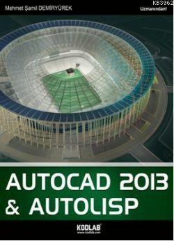 AutoCad 2013 ve Autolisp; AutoCAD 2013 Uzmanından Öğrenilir
