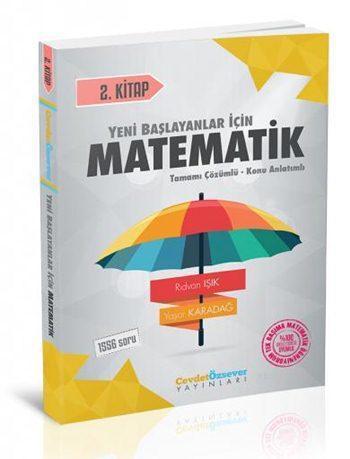 Yeni Başlayanlar İçin Matematik 2.Kitap; Tamamı Çözümlü - Konu Anlatımlı