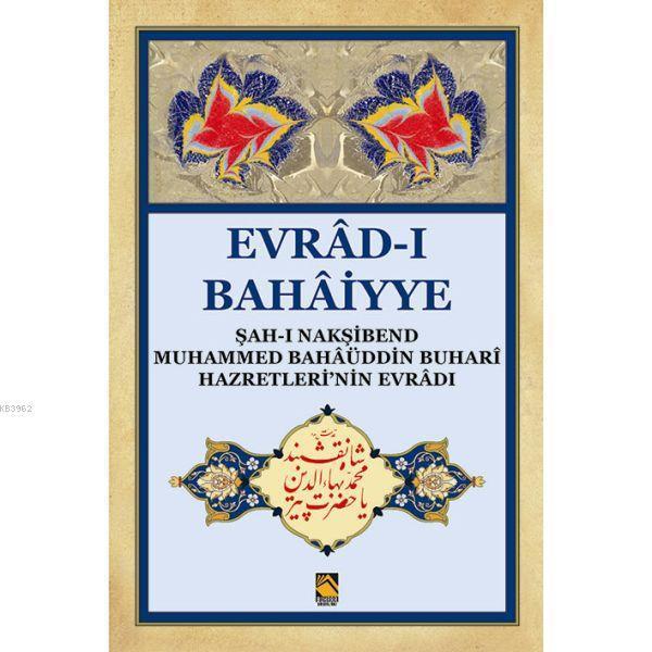 Evrâd-ı Bahâiyye  ( Dergi Boy ); Şah-ı Nakşibend Muhammed Bahâüddin Buhari hazretleri'nin Evrâd-ı