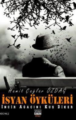 İsyan Öyküleri; İncir Ağacını Kuş Diker