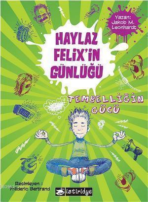 Haylaz Felixin Günlüğü; Tembelliğin Gücü