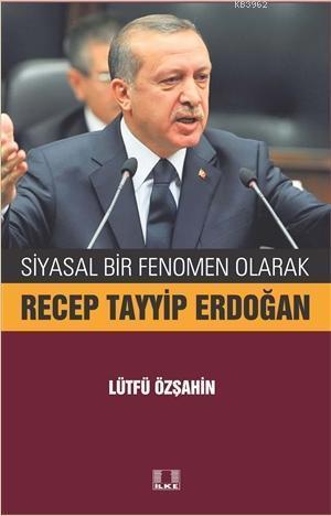 Siyasal Bir Fenomen Olarak Recep Tayyip Erdoğan