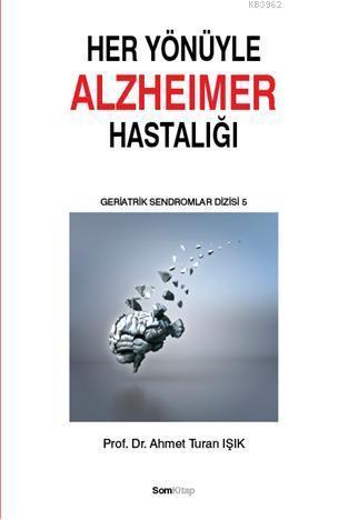 Her Yönüyle Alzheimer Hastalığı
