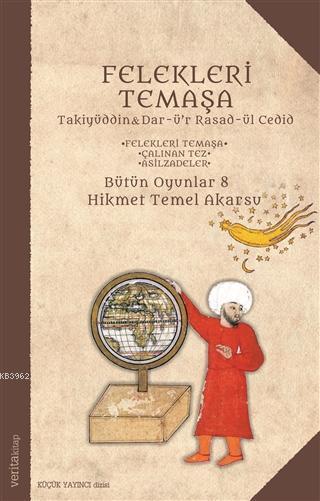Felekleri Temaşa; Takiyüddin & Dar-ü'r Rasad-ül Cedid - Felekleri Temaşa - Çalınan Tez - Asilzadeler - Bütün Oyunlar 8